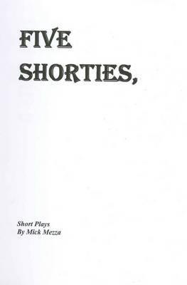 Five Shorties: Short Plays