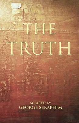 Truth: Scribed By George Seraphim