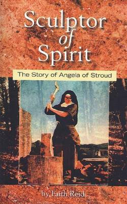Sculptor of Spirit: The Story of Angela of Stroud