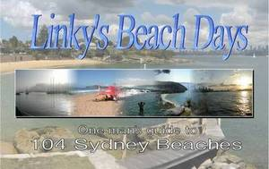 Linky's Beach Days: One Man's Guide to 104 Sydney Beaches
