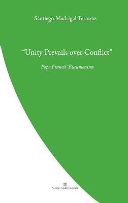 Unity Prevails over Conflict: Pope Francis' Ecumenism