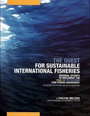 The Quest for Sustainable International Fisheries: Regional Efforts to Implement the 1995 United Nations Fish Stocks Agreement: An Overview for the May 2006 Review Conference