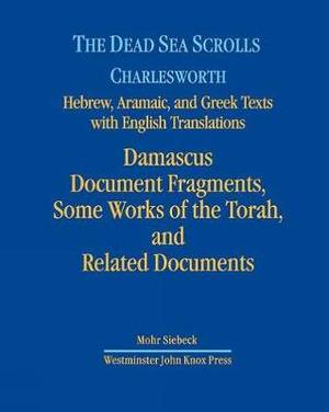 The Dead Sea Scrolls, Volume 3: Damascus Document Fragments, Some Works of the Torah, and Related Documents