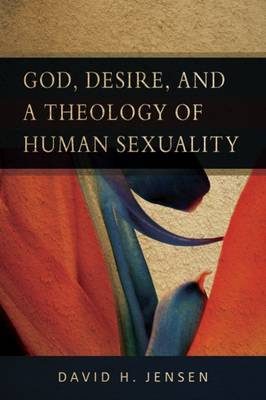 God, Desire and a Theology of Human Sexuality