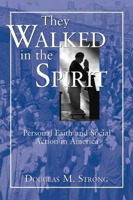 They Walked in the Spirit: Personal Faith and Social Action in America