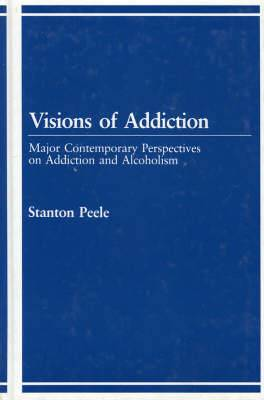 Visions of Addiction: Major Contemporary Perspectives on Addiction and Alcholism