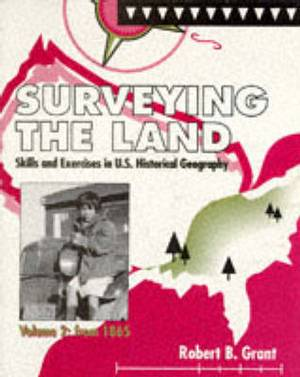 Surveying the Land: Skills and Exercises in U.S. Historical Geography: v. 2: From 1865
