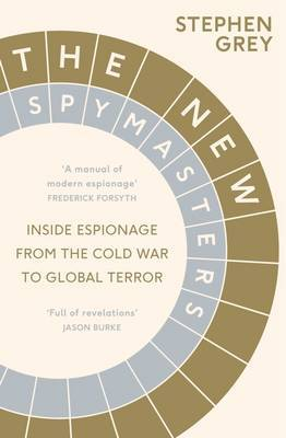 The New Spymasters: Inside Espionage from the Cold War to Global Terror