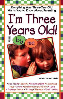 I'm Three Years Old!: Everything Your Three-Year-Old Wants You to Know about Parenting