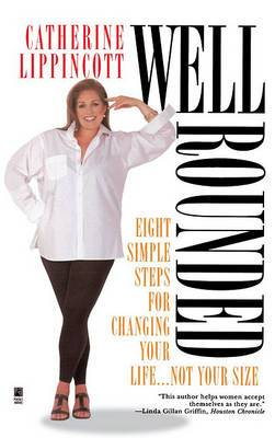 Well Rounded: Eight Simple Steps for Changing Your Life- Not Your Size