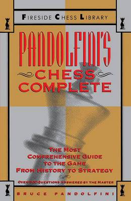 Pandolfini's Chess Complete: The Most Comprehensive Guide to the Game - From History to Strategy
