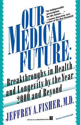 Our Medical Future: Breakthroughs in Health and Longevity by the Year 2000 and Beyond