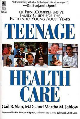 Teenage Health Care: The First Comprehensive Family Guide for the Preteen to Young Adult Years