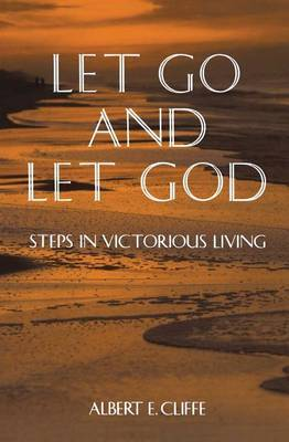 Let Go and Let God: Steps in Victorious Living
