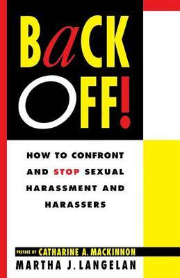 Back off!: How to Confront and Stop Sexual Harassment and Harassers
