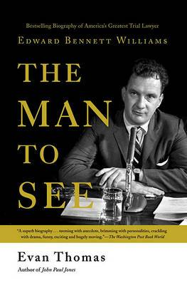 The Man to See: Edward Bennett Williams : Ultimate Insider : Legendary Trial Lawyer
