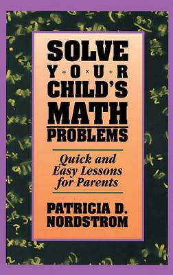 Solve Your Children's Math Problems: Quick and Easy Lessons for Parents