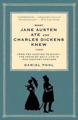 What Jane Austen Ate and Charles Dickens Knew: From Fox Hunting to Whist: the Facts of Daily Life in Nineteenth-Century England