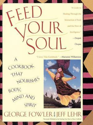 Feed Your Soul: A Cookbook That Nourishes Body, Mind and Spirit