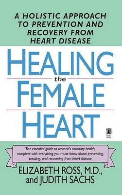Healing the Female Heart: A Holistic Approach to Prevention and Recovery from Heart Disease