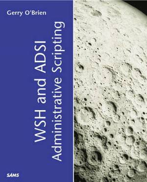 Windows 2000 Administration Scripting with ADSI and WSH: Scripting for Network Administration Automation