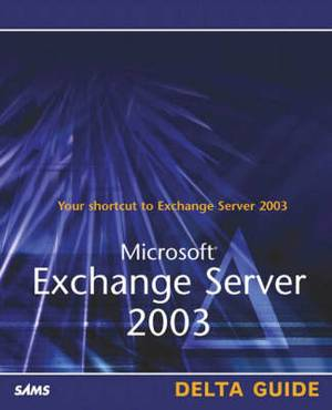 Microsoft Exchange Server 2003 Delta Guide: Delta Guide