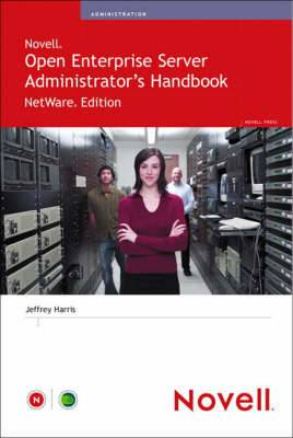 NetWare and Novell Open Enterprise Server Administrator's Handbook: Netware Edition