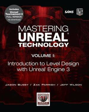 Mastering Unreal Technology: Introduction to Level Design with Unreal Engine 3: v. 1