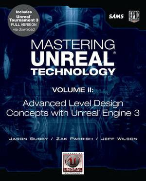 Mastering Unreal Technology: Advanced Level Design Concepts with Unreal Engine 3: v. 2