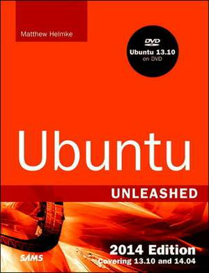 Ubuntu Unleashed: Covering 13.10 and 14.04: 2014