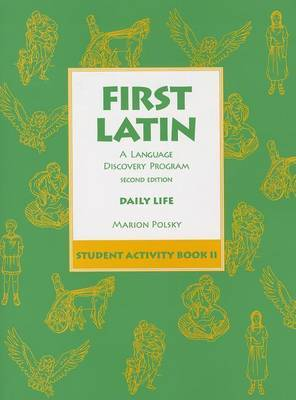 First Latin: a Language Discovery Program: Student Activity Book II: Daily Life