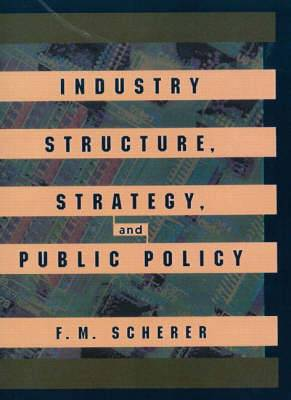 Industry Structure, Strategy and Public Policy