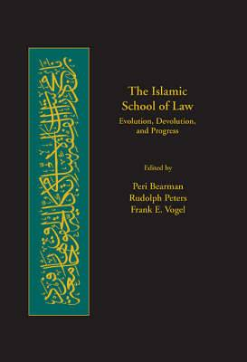 The Islamic School of Law: Evolution, Devolution, and Progress