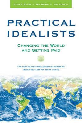 Practical Idealists: Changing the World and Getting Paid