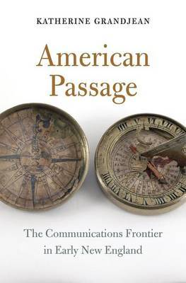 American Passage: The Communications Frontier in Early New England