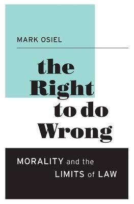 The Right to Do Wrong: Morality and the Limits of Law