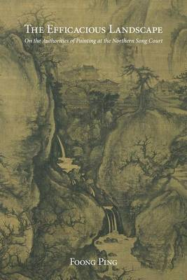 The Efficacious Landscape: On the Authorities of Painting at the Northern Song Court