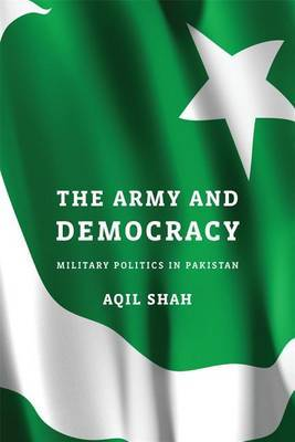 The Army and Democracy: Military Politics in Pakistan