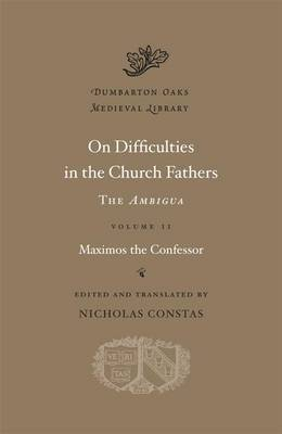 On Difficulties in the Church Fathers: the <I>Ambigua</I>: Volume II