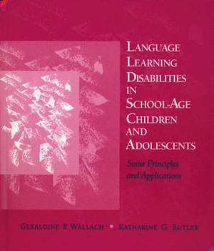 Language Learning Disabilities in School-Age Children and Adolescents: Some Principles and Applications