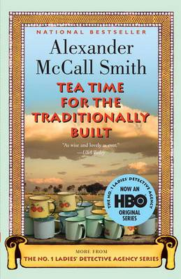 Tea Time for the Traditionally Built: More from the No. 1 Ladies' Detective Agency Series