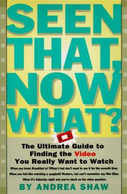 Seen That, Now What?: The Ultimate Guide to Finding the Video You Really Want to Watch