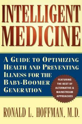Intelligent Medicine: A Guide to Optimizing Health and Preventing Illness for the Baby-Boom Generation