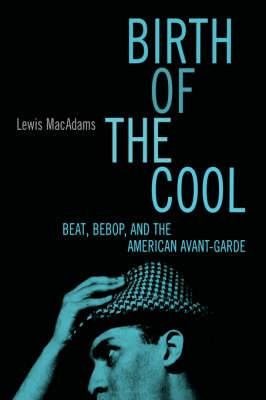 Birth of the Cool: Beat, Bebop, and the American Avant-Garde