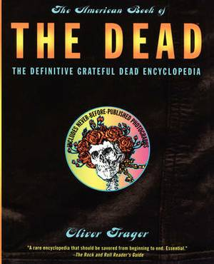 The American Book of the Dead: The Definitive Grateful Dead Encyclopedia