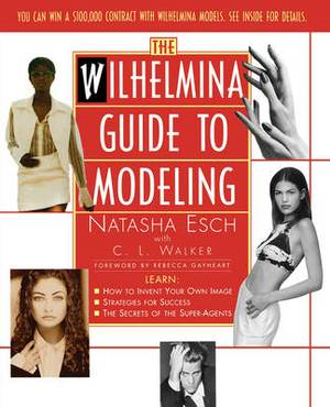 The Wilhelmina Guide to Modeling