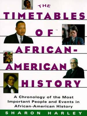 The Timetables of African-American History: A Chronology of the Most Important People and Events in African-American History