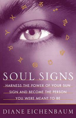 Soul Signs: Harness the Power of Your Sun Sign and Become the Person You Were Meant to be