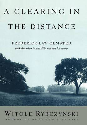 A Clearing in the Distance: Frederick Law Olmsted and America in the Nineteenth Century