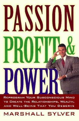 Passion Profit Power: Reprogram Your Subconscious Mind to Create the Relationships, Wealth, and Well-Being That You Deserve